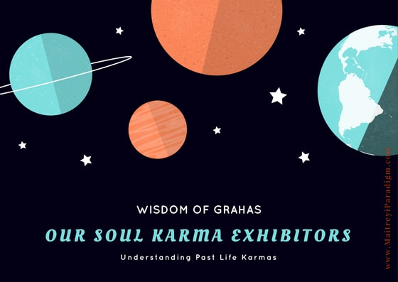 Wisdom of grahas. Our Soul-Karma Exhibitors. Understanding past life karmas.Picture